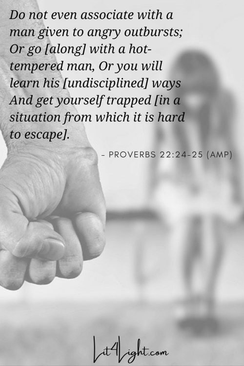 Avoid and abusive man- Proverbs 22 24-25 (AMP)
